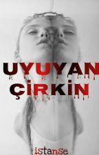 UYUYAN ÇİRKİN by istanse