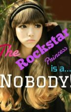 The Rockstar Princess is a Nobody by supervelle