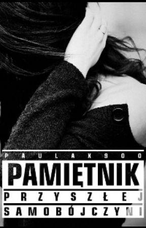 Pamiętnik Przyszłej Samobójczyni ✖ by Paulax900