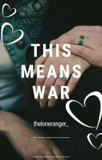 THIS MEANS WAR by theloneranger_