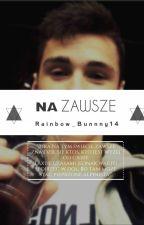 Na zawsze by rainbow_bunny14