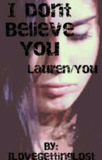 I Don't Believe You [Lauren/You] by ILoveGettingLost