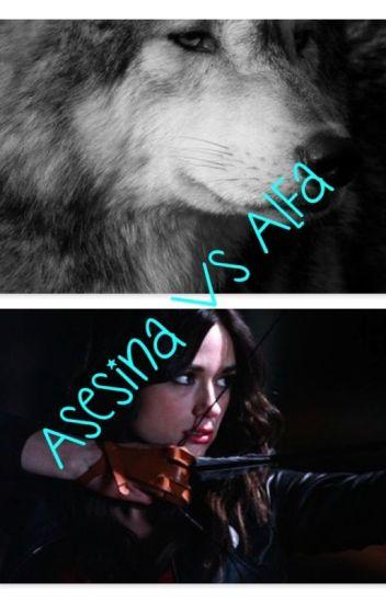 Asesina vs Alfa (REINICIANDO EL 14/1/17)