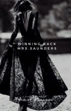 Winning back Mrs. Saunders(Complete) by violet_romanov