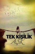 TEK KİŞİLİK AŞK by ZeeynepKhrmn