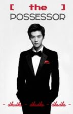 The Possessor (Luhan Exo Fanfic) by dksdks