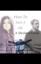 How To Save A Life-A Sherlock Fanfic ~Sequel to Carry On~ by Herecomethedrums