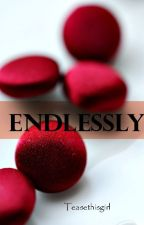 Endlessly by Teasethisgirl