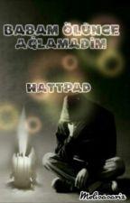 Babam Ölünce Ağlamadım (ARA VERİLDİ) by mersamez_3