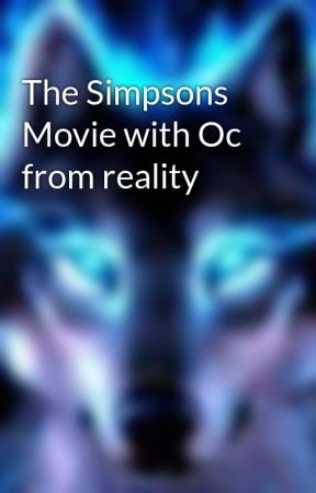 The Simpsons Movie With Oc From Reality Chapter 2 Wattpad