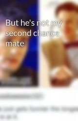 But he's not my second chance mate by Extremewhovian