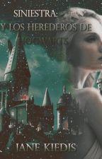 Siniestra: Y los herederos de Hogwarts  (3ra generación)    Pausada by JaneKiedisClifford