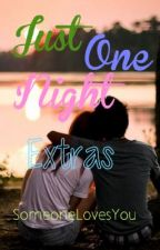 Just One Night Extras! by SomeoneLovesYou