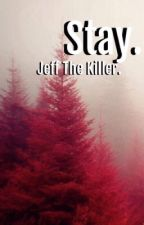 Stay. ➳ Jeff The Killer. by taeminerals