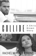 COLLIDE~ Chris Brown FF {UPDATING & EDITING} by BreezyAlsinaBae101