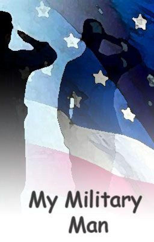 My Military Man (Complete) by Sara_Elizabeth1990