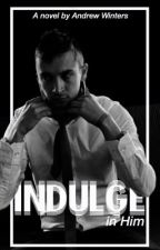 Indulge in him MxB by fosteredglum