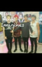 5sos Fight Imagines by kinseywhaley