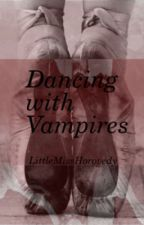 DANCING WITH VAMPIRES?! by LittleMissHorovedy