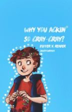 Why You Ackin' So Cray-Cray (Dipper x Reader) by ShutYourYaps