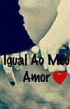 Igual ao meu amor by BrunaSilva078