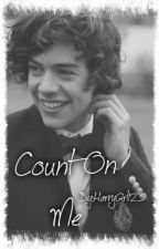 Count On Me (Harry Styles FanFic) by Harryoxox