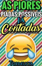As Piores Piadas Possíveis Já Contadas by Tordelicia