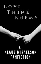 Love Thine Enemy (Completed klaus mikaelson fan fiction) by HybridEyes