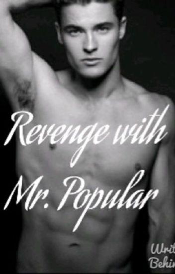 Revenge with Mr. Popular.