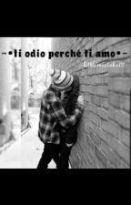 ~ti odio perché ti amo~ by littlemistake02