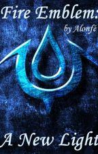Fire Emblem: A New Light by Ragnell1107