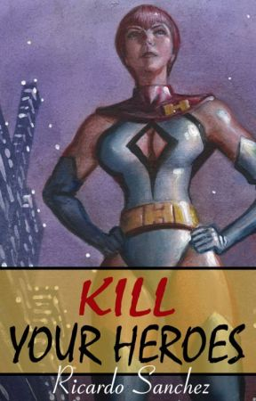 Kill Your Heroes by Ricardo-Sanchez