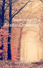 ~Supernatural x Reader Oneshots~ by maplepasta