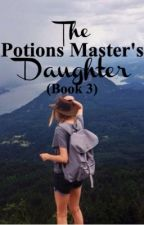 The Potions Master's Daughter (Book Three) by pagesofmyheart