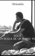 Solo, en busca de un nuevo yo. (CANCELADA TEMPORALMENTE) by OlivaresLin