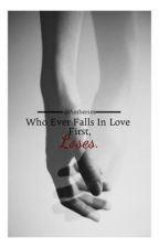Who Ever Falls In Love First, Loses. ✔︎ by Ambersm