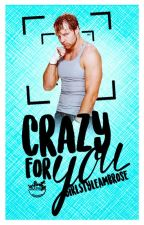 Crazy For You by GirlStyleAmbrose