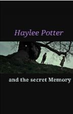 Haylee potter and the Secret Memory by ElizabethUnderwood7