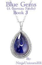 Blue Gems (A Garmau Fanfic) {Book 3} by NinjaUnicorn101