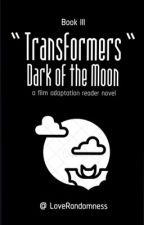 Transformers : Dark of the Moon [Bumblebee X Reader] Book III by LoveRandomness