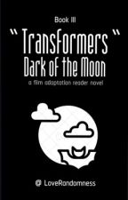 Transformer:Dark of the Moon(BumblebeexReader) by LoveRandomness