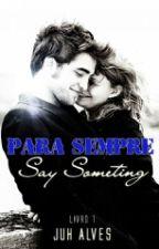 PARA SEMPRE - Say Something by Evilange