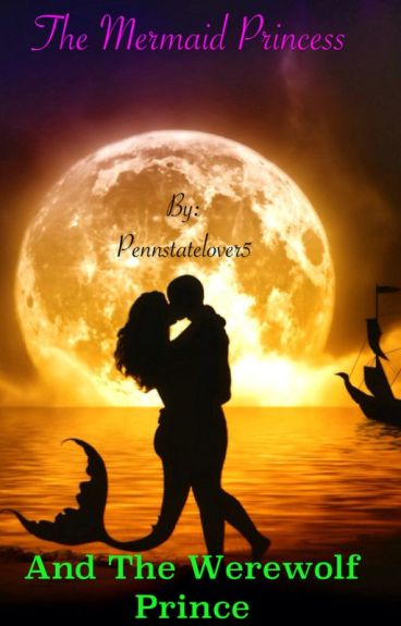 The Mermaid Princess And The Werewolf Prince
