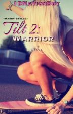 Tilt 2: Warrior [Harry Styles] by 1DNationBby