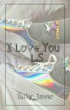 I Love You || L.S [Mpreg]   ※OneShot※ by Lully_Lover