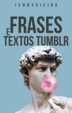 Frases e Textos Tumblr by JennyVieira
