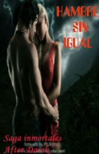 Saga Inmortales After Darck: HAMBRE SIN IGUAL by wasmahr