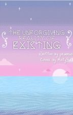 the unforgiving reality of existing  by prxamus