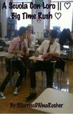 A scuola con loro || Big Time Rush ♡ by IlSorrisoDiUnaRusher