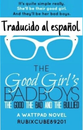 The Good Girl's Bad Boys: The Good, The Bad and The Bullied. Español.